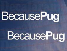 2x Car Stickers Because Pug Funny Novelty Van Window Bumper Boot Door Decals