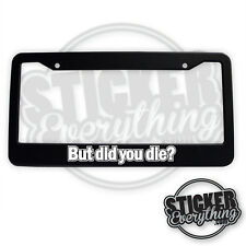 BUT DID YOU DIE LICENSE PLATE FRAME Stance DRIFTING Illest EURO Racing JDM TURBO