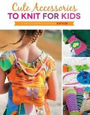 Cute Accessories to Knit for Kids: Complete instructions for 8 styles, Oates, Ka