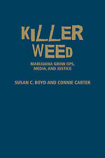 NEW Killer Weed: Marijuana Grow Ops, Media, and Justice by Susan C. Boyd