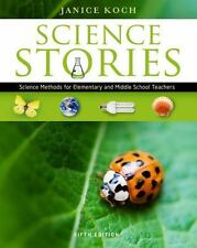 Science Stories : Science Methods for Elementary and Middle School Teachers...