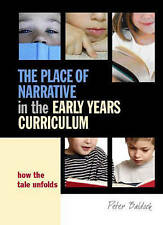 The Place of Narrative in the Early Years Curriculum: How the Tale Unfolds by Pe
