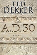 A. D. 30: A Novel by Ted Dekker - HARDCOVER - BRAND NEW!