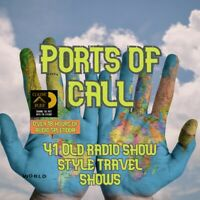 Ports of call - travel Radio Show  41 episodes-. MP3 Old Time Radio