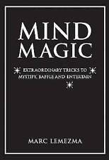 Mind Magic: Extraordinary Tricks to Mystify, Baffle and Entertain, Marc Lemezma