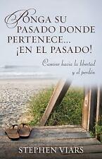 Ponga Su Pasado Donde Pertenece en el Pasado! : Camine Hacia la Libertad y el...