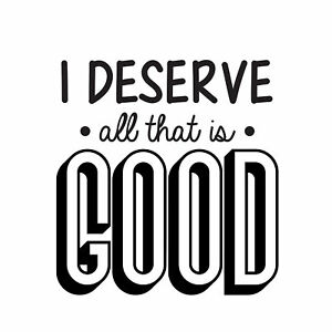 I Deserve All That Is Good
