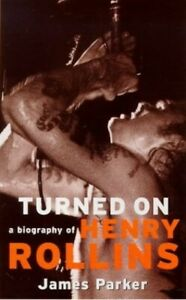 Turned On: A Biography Of Henry Rollins by Parker, James Paperback Book The Fast