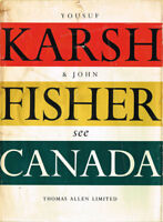 John Fisher / Canada As Seen by the Camera of Yousuf Karsh and Described 1st ed