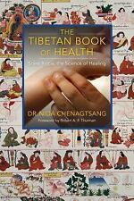 The Tibetan Book of Health : Sowa Rigpa, the Science of Healing by Nida...