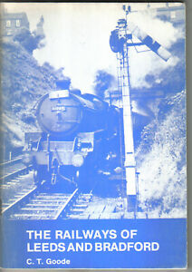 Railways of Leeds and Bradford by C T Goode 1987 Signed by author