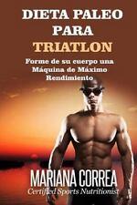 DIETA PALEO para TRIATLON : Forme de Su Cuerpo una Maquina de Maximo Rendimie...