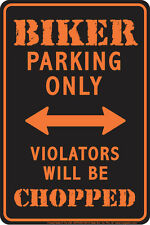 BIKER Parking Only Violators Will be CHOPPED metal 8x12 sign for sturgis fans