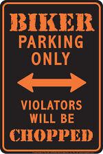 BIKER Parking Only Violators Will be CHOPPED brand new metal 8x12 sign sturgis