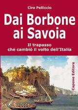 Dai borbone ai savoia il trapasso che cambiò il volto dell'Italia Capone Editore