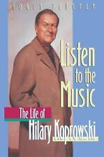 Listen to the Music : The Life of Hilary Koprowski by Roger Vaughan (2012,...