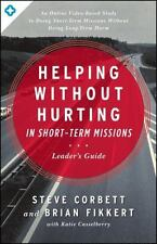 Helping Without Hurting in Short-Term Missions by Steve Corbett, Brian...