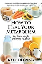 How to Heal Your Metabolism : Learn How the Right Foods, Sleep, the Right...