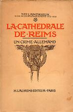 1919 = La Cathédrale de REIMS = un crime allemand, par Mgr LANDRIEUX