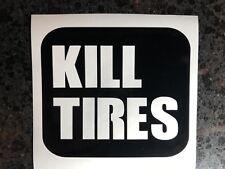 "4"" KILL TIRES Vinyl Decal Sticker Car Drift Drag Race Car Enthusiast Burnout"