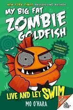 My Big Fat Zombie Goldfish: Live and Let Swim by Mo O'Hara (Hardback)