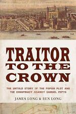 Traitor to the Crown: The Untold Story of the Popish Plot and the Consipiracy Ag