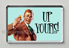 New, Quality Retro Fridge Magnet - UP YOURS! - Funny