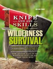 Knife and Axe Skills for Wilderness Survival: How to Survive in the Woods with a