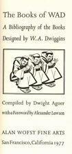 The Books of WAD: A Bibliography of the Books Designed by W. A. Dwiggins., , Dwi