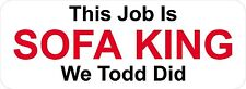 3 - This Job Is Sofa King We Todd Did W Oilfield Toolbox Helmet Sticker H207