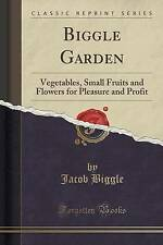 Biggle Garden: Vegetables, Small Fruits and Flowers for Pleasure and Profit (Cla