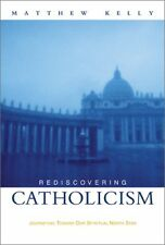 Rediscovering Catholicism: Journeying Toward Our Spiritual North Star by Matthew