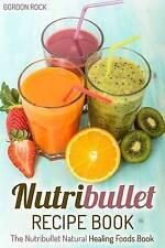 Nutribullet Recipe Book: The Nutribullet Natural Healing Foods Book (Nutribullet
