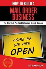 How to Build a Mail Order Business (Special Edition) : The Only Book You Need...