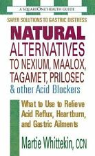 The Square One Health Guides: Natural Alternatives to Nexium, Maalox,...