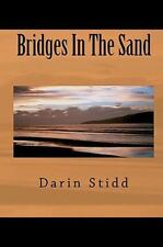 Bridges in the Sand by Darin Stidd (2010, Paperback)