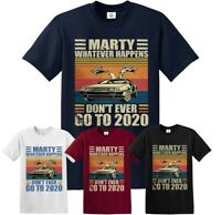 Marty Don't ever Go to 2020 Funny T-Shirt Men Women Back to the Future Top Tee