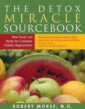 The Detox Miracle Sourcebook : Raw Foods and Herbs for Complete Cellular...