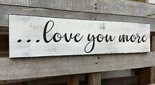 farmhouse wood sign LOVE YOU MORE rustic wooden home decor large welcome country