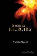 """Is Science Neurotic?"" by Nicholas Maxwell (Hardback, 2004)"