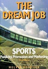 Dream Job: Sports Publicity, Promotion and Marketing, 3rd Ed.