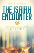 The Isaiah Encounter: Living an Everyday Life of Worship Morgan James Faith