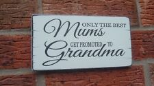 Shabby vintage chic ONLY THE BEST MUMS GET PROMOTED  TO GRANDMAS sign nanny nan