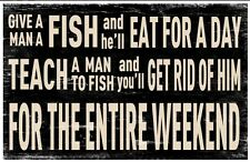 Give Man a Fish Weekend - Funny Humorous Wooden Wall Plaque Sign