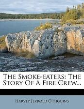 NEW The Smoke-eaters: The Story Of A Fire Crew... by Harvey Jerrold O'Higgins
