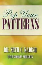 Pop Your Patterns: The No-Nonsense Way to Change Your Life, Kadish, Dr. Seth C.,