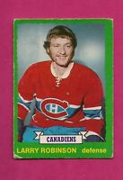 1973-74 OPC # 237 CANADIENS LARRY ROBINSON ROOKIE VG CARD (INV# A5309)