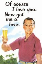 Of Course I Love You Now Get Me a Beer Humor - Poster 24x36 inch