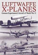 Luftwaffe X-Planes: German Experimental and Prototype Planes of World War II