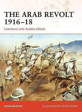 The Arab Revolt 1916–18: Lawrence sets Arabia ablaze (Campaign) by David Murphy